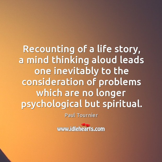 Recounting of a life story, a mind thinking aloud leads one inevitably to the consideration Image