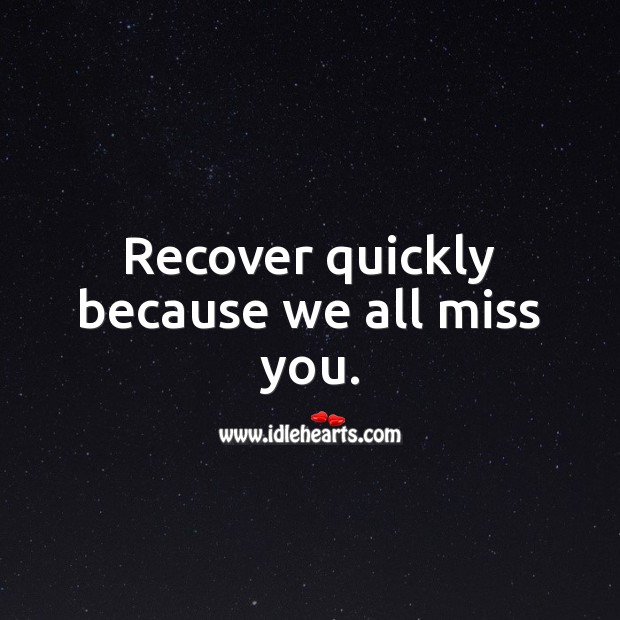 Recover quickly because we all miss you. Get Well Soon Messages Image