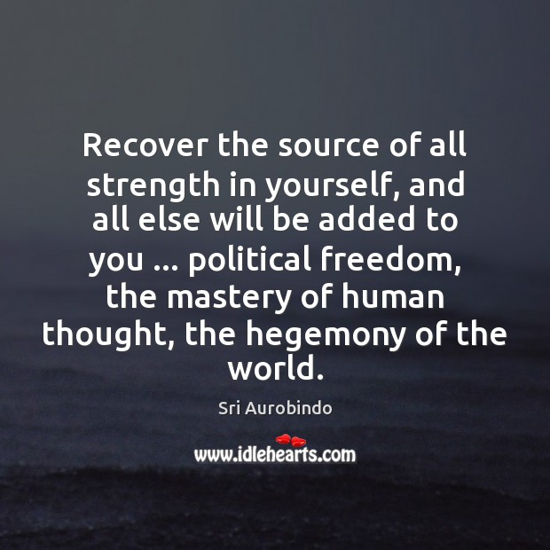 Recover the source of all strength in yourself, and all else will Image