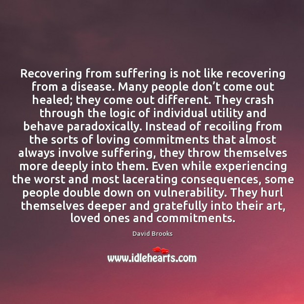 Recovering from suffering is not like recovering from a disease. Many people Image