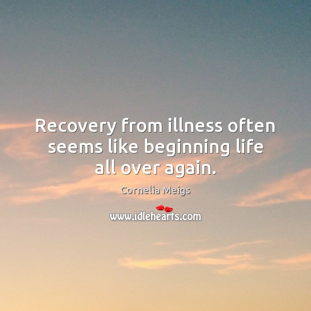 Recovery from illness often seems like beginning life all over again. Image