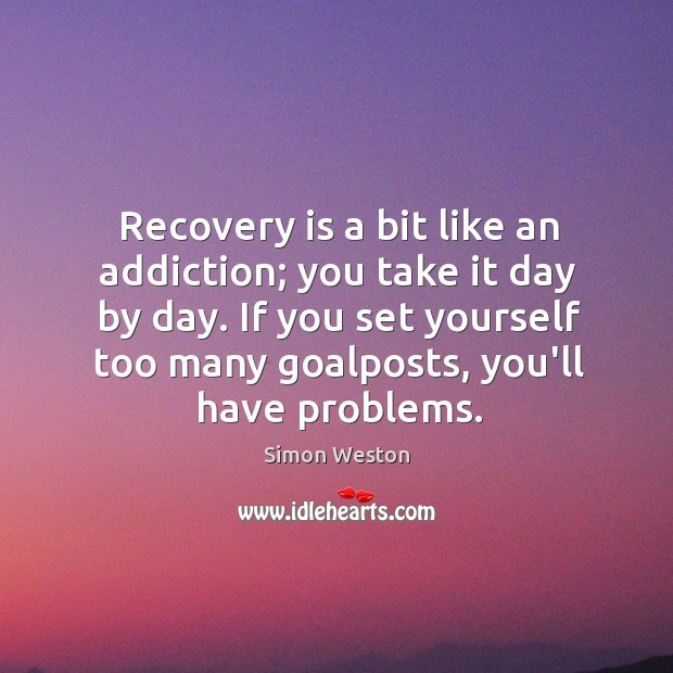 Image, Recovery is a bit like an addiction; you take it day by