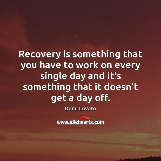 Recovery is something that you have to work on every single day Image
