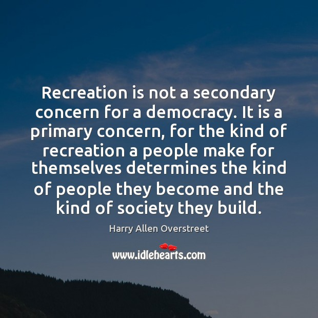 Recreation is not a secondary concern for a democracy. It is a Image