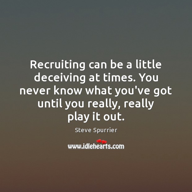 Recruiting can be a little deceiving at times. You never know what Image