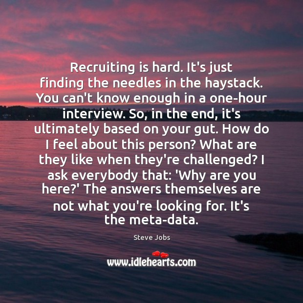 Image, Recruiting is hard. It's just finding the needles in the haystack. You
