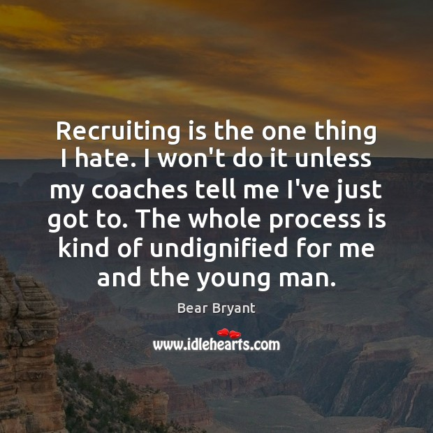 Recruiting is the one thing I hate. I won't do it unless Image