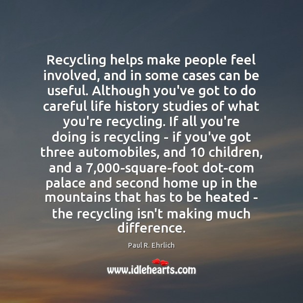 Image, Recycling helps make people feel involved, and in some cases can be