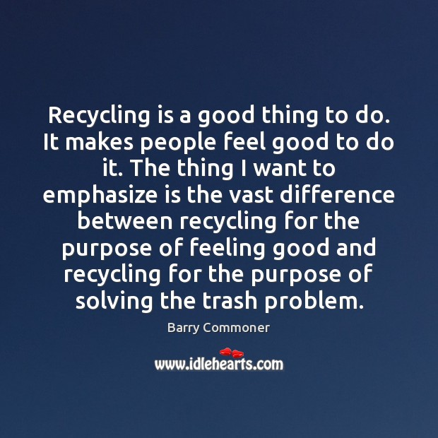 Image, Recycling is a good thing to do. It makes people feel good