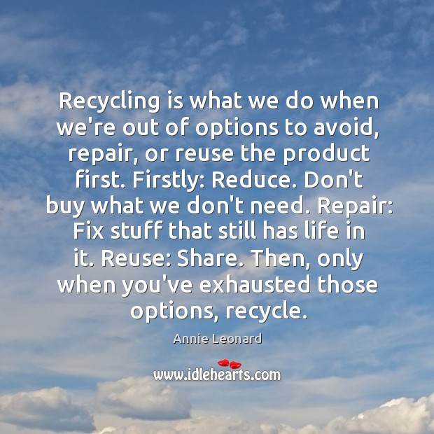 Recycling is what we do when we're out of options to avoid, Image