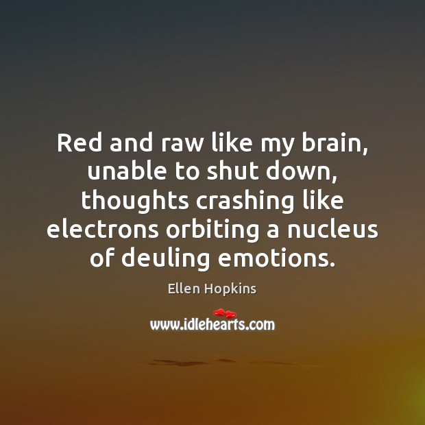 Red and raw like my brain, unable to shut down, thoughts crashing Ellen Hopkins Picture Quote