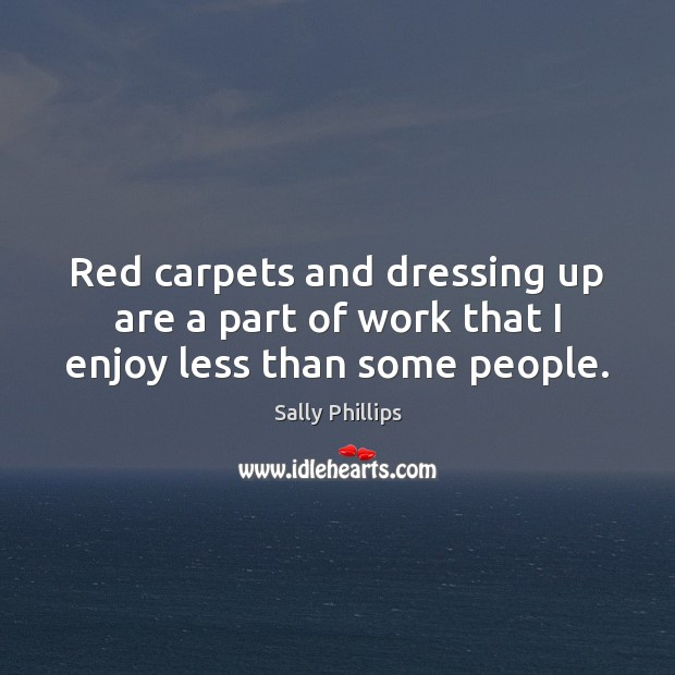 Image, Red carpets and dressing up are a part of work that I enjoy less than some people.