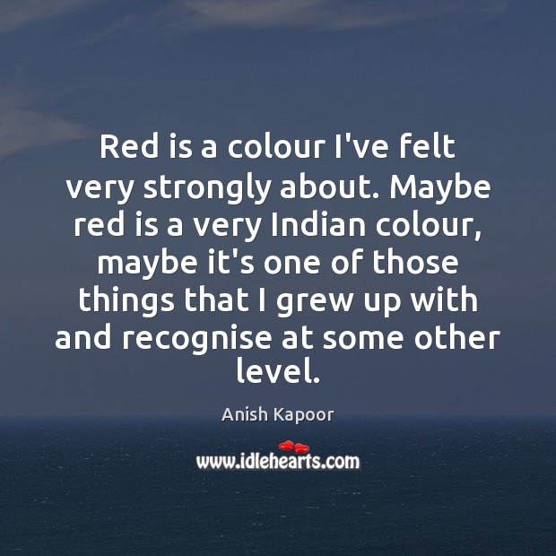Image, Red is a colour I've felt very strongly about. Maybe red is