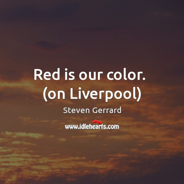 Red is our color.  (on Liverpool) Image