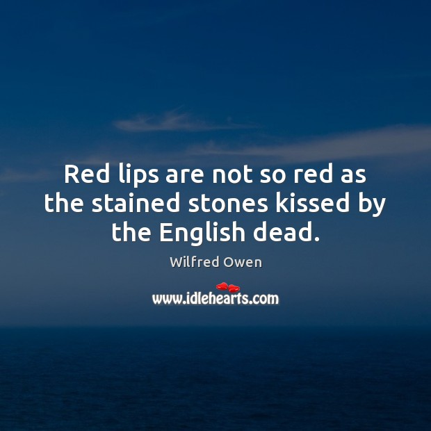 Image, Red lips are not so red as the stained stones kissed by the English dead.