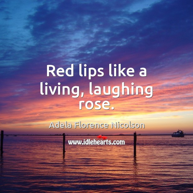 Image, Red lips like a living, laughing rose.