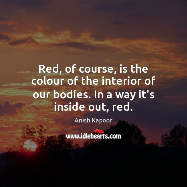 Image, Red, of course, is the colour of the interior of our bodies.
