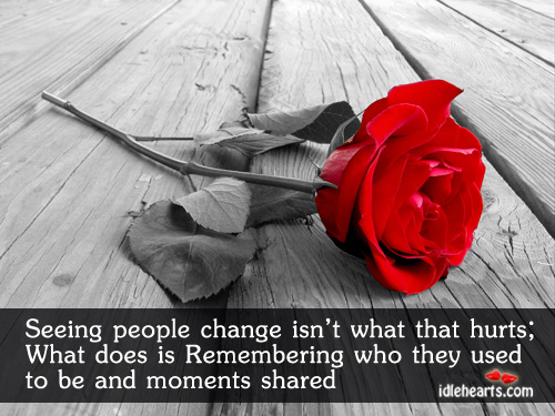 Seeing people change isn't what that hurts. Sad Quotes Image