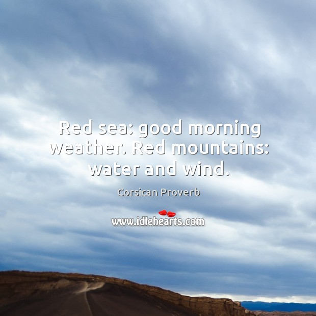 Image, Red sea: good morning weather. Red mountains: water and wind.