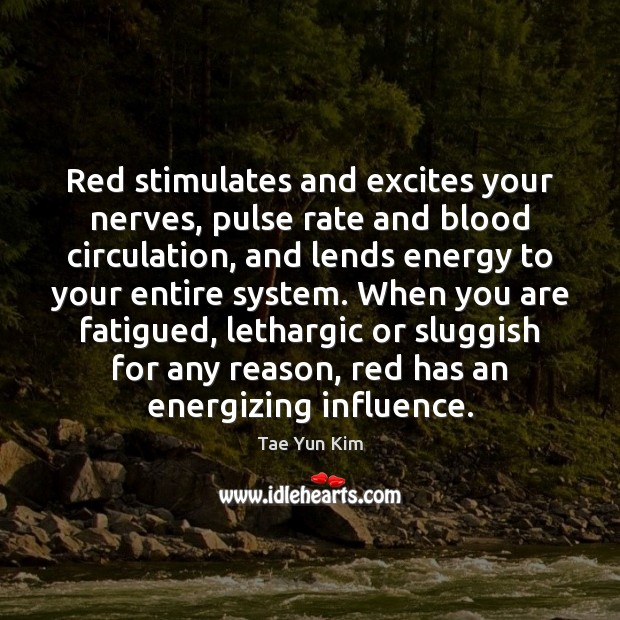 Red stimulates and excites your nerves, pulse rate and blood circulation, and Image