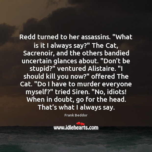 "Image, Redd turned to her assassins. ""What is it I always say?"" The"