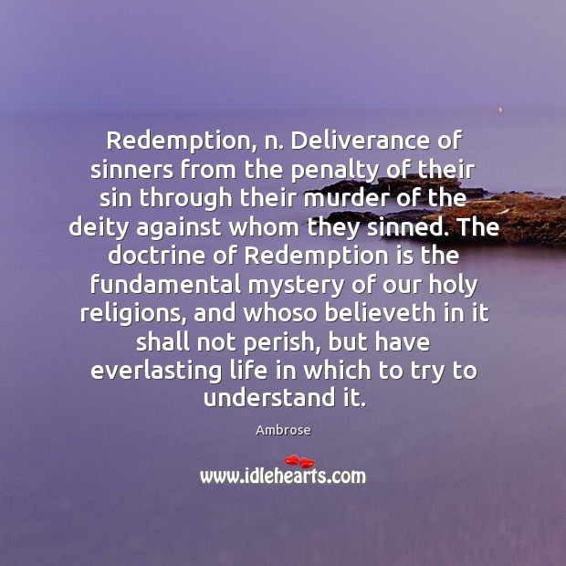 Image, Redemption, n. Deliverance of sinners from the penalty of their sin through