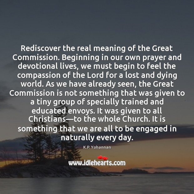Rediscover the real meaning of the Great Commission. Beginning in our own K.P. Yohannan Picture Quote