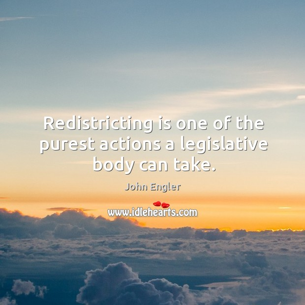 Redistricting is one of the purest actions a legislative body can take. Image