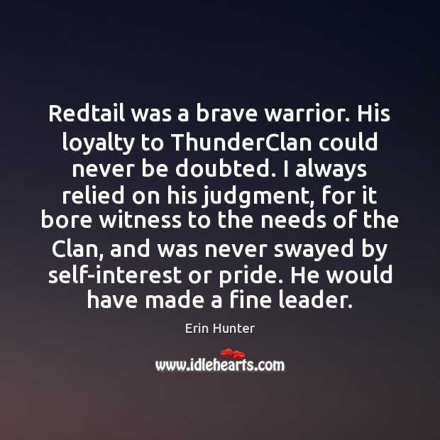 Redtail was a brave warrior. His loyalty to ThunderClan could never be Erin Hunter Picture Quote