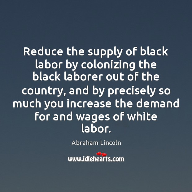 Image, Reduce the supply of black labor by colonizing the black laborer out
