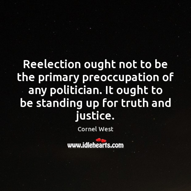 Image, Reelection ought not to be the primary preoccupation of any politician. It