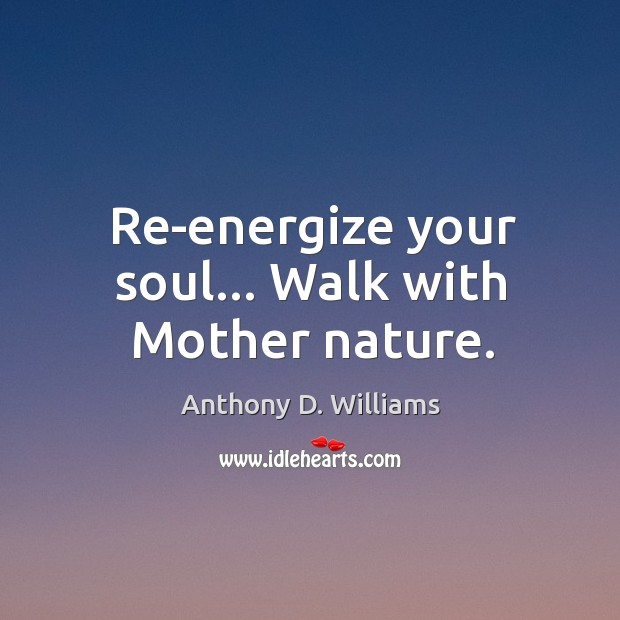 Re-energize your soul… Walk with Mother nature. Image