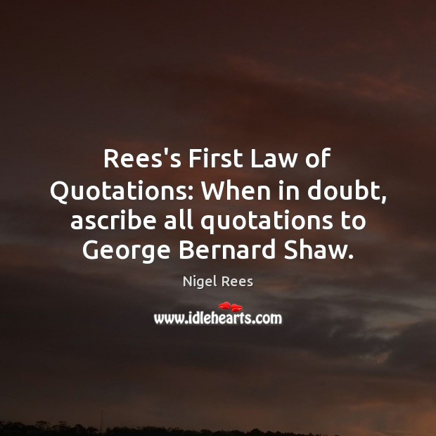 Image, Rees's First Law of Quotations: When in doubt, ascribe all quotations to