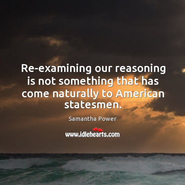 Image, Re-examining our reasoning is not something that has come naturally to American statesmen.