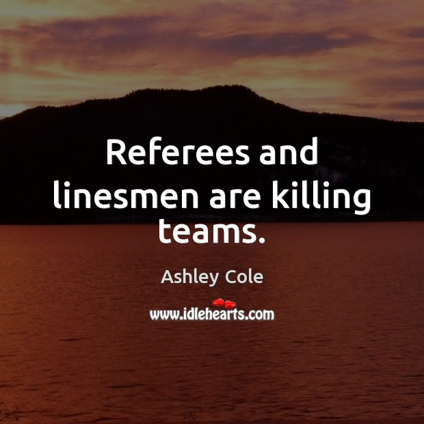 Image, Referees and linesmen are killing teams.