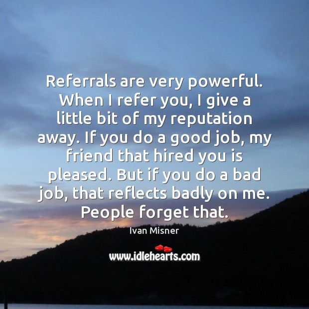 Image, Referrals are very powerful. When I refer you, I give a little