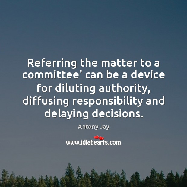 Image, Referring the matter to a committee' can be a device for diluting