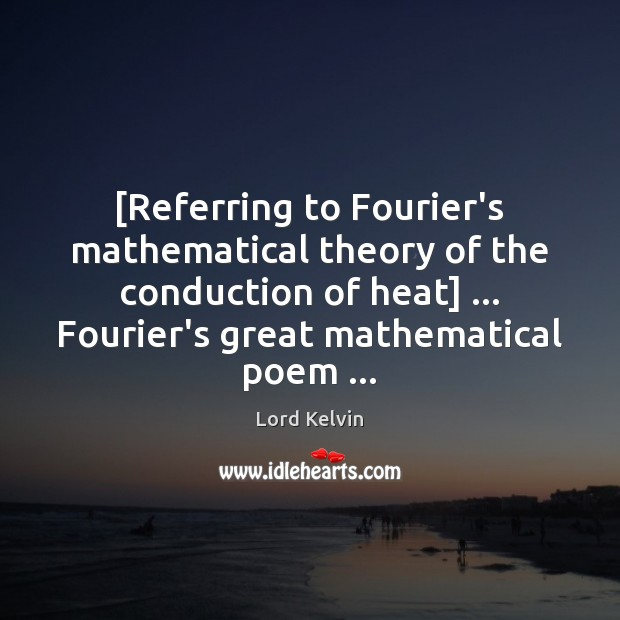 Image, [Referring to Fourier's mathematical theory of the conduction of heat] … Fourier's great