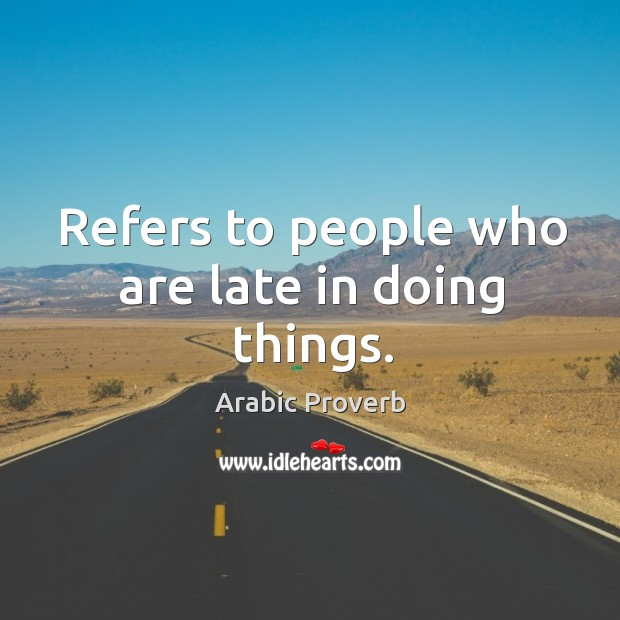 Image, Refers to people who are late in doing things.
