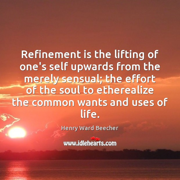 Image, Refinement is the lifting of one's self upwards from the merely sensual;
