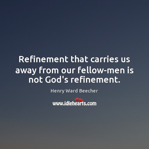 Image, Refinement that carries us away from our fellow-men is not God's refinement.