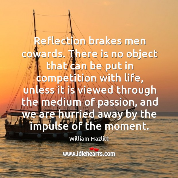 Reflection brakes men cowards. There is no object that can be put Image