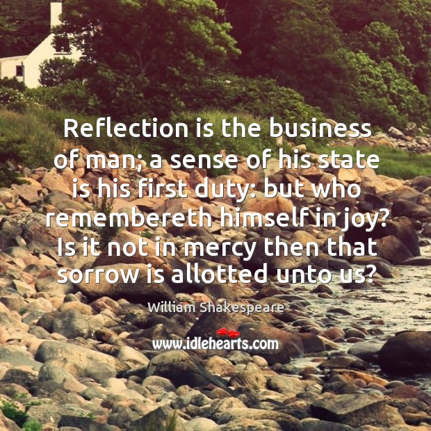 Reflection is the business of man; a sense of his state is Image