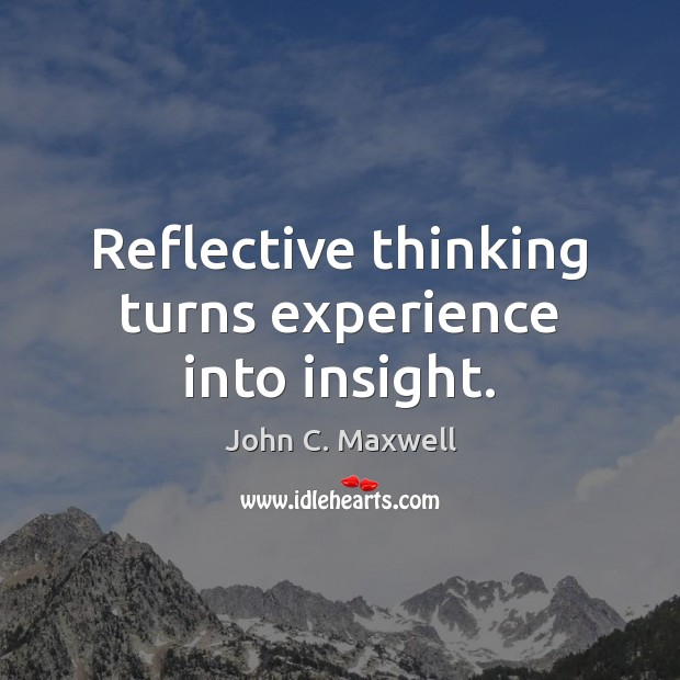 Image, Reflective thinking turns experience into insight.