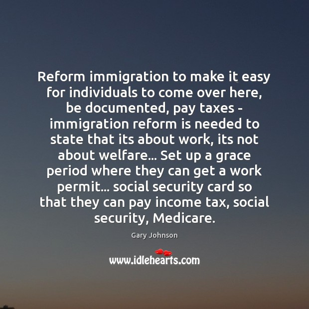 Reform immigration to make it easy for individuals to come over here, Image