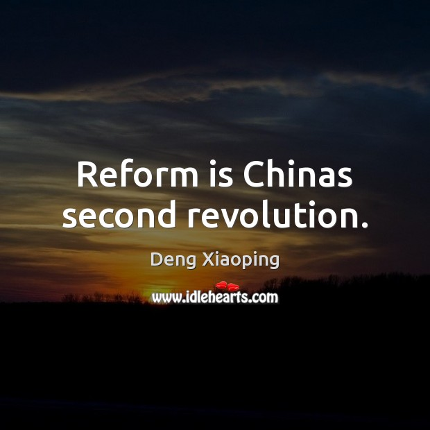 Reform is Chinas second revolution. Image