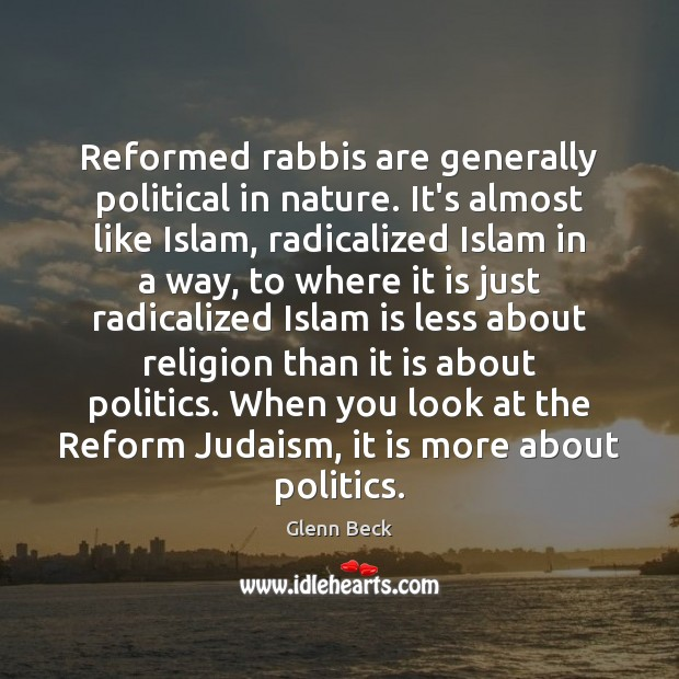 Reformed rabbis are generally political in nature. It's almost like Islam, radicalized Image