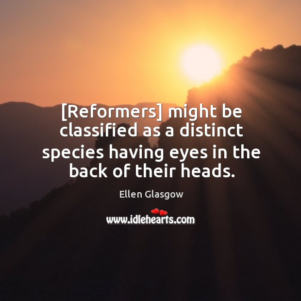 Image, [Reformers] might be classified as a distinct species having eyes in the