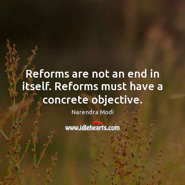 Image, Reforms are not an end in itself. Reforms must have a concrete objective.