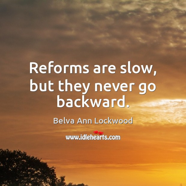 Image, Reforms are slow, but they never go backward.